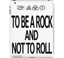 To Be A Rock And Not To Roll iPad Case/Skin