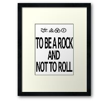 To Be A Rock And Not To Roll Framed Print