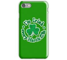 I'm Irish every March 17th iPhone Case/Skin