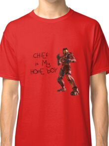 Chief is my homeboy. Classic T-Shirt