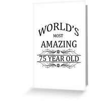 World's Most Amazing 75 Year Old Greeting Card