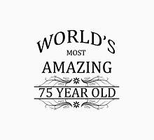 World's Most Amazing 75 Year Old Unisex T-Shirt