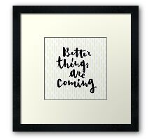 Better Things Are Coming Framed Print