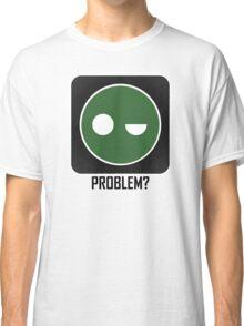 Superintendent PROBLEM? Classic T-Shirt