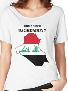 Who's Your Baghdaddy? (Flag) Women's Relaxed Fit T-Shirt