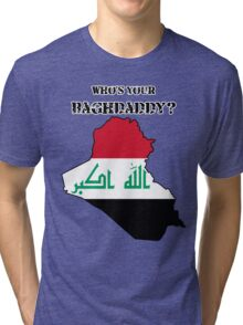 Who's Your Baghdaddy? (Flag) Tri-blend T-Shirt
