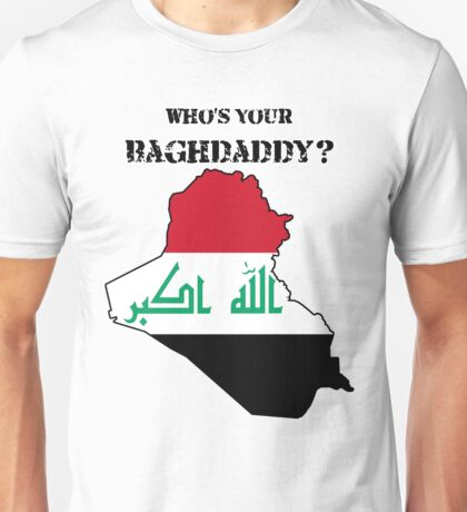 Who's Your Baghdaddy? (Flag) Unisex T-Shirt