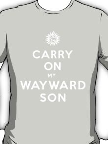 Carry on (My wayward son) T-Shirt