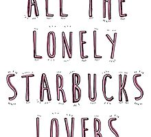All The Lonely Starbucks Lovers  by meandthemoon