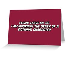The death of a fictional character Greeting Card