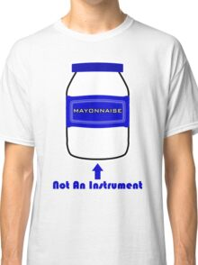Mayonnaise Is Not An Instrument - Spongebob Squarepants Classic T-Shirt