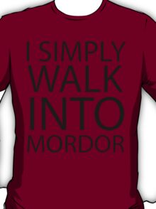 I simply walk into Mordor (black lettering) T-Shirt