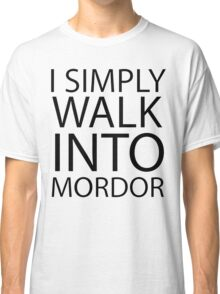 I simply walk into Mordor (black lettering) Classic T-Shirt