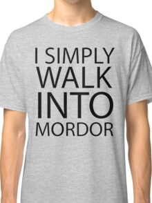 I simply walk into Mordor (black lettering) Classic T-Shirt