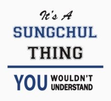 It's a SUNGCHUL thing, you wouldn't understand !! T-Shirt
