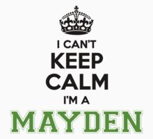 I cant keep calm Im a MAYDEN T-Shirt