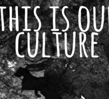 This Is Our Culture Sticker