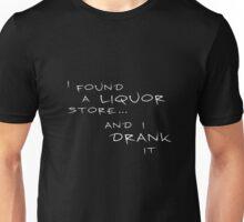 """I found a liquor store and I drank it"" Unisex T-Shirt"