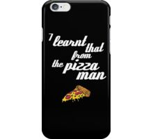 """""""I learnt that from the pizzaman"""" iPhone Case/Skin"""
