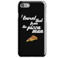 """I learnt that from the pizzaman"" iPhone Case/Skin"
