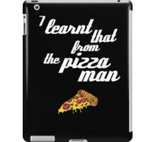 """I learnt that from the pizzaman"" iPad Case/Skin"