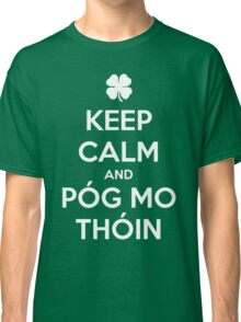 Keep Calm and Póg Mo Thóin Classic T-Shirt