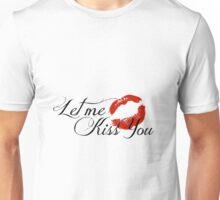 Let Me Kiss You Unisex T-Shirt