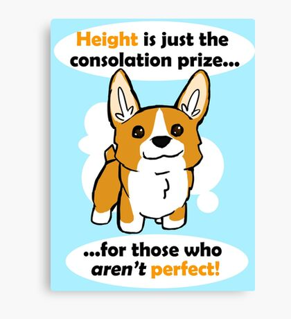 Height is just a consolation prize Canvas Print