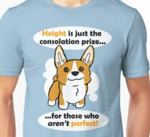 Height is just a consolation prize Unisex T-Shirt