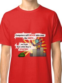 Why Computers will never take over... Classic T-Shirt