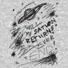 'Will My Saturn Returns Ever End' by ellejayerose