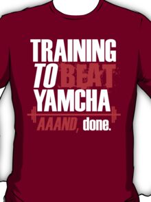 Training to beat Yamcha, aaaand done T-Shirt