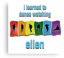 I Learned to Dance by Watching Ellen Canvas Print