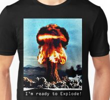 I'm Ready to Explode Unisex T-Shirt
