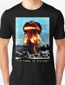 I'm Ready to Explode T-Shirt