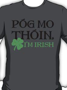 Póg Mo Thóin - I Am Irish T-Shirt