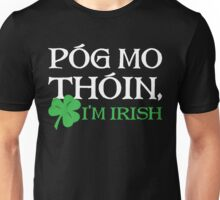 Pog Mo Thoin - I Am Irish Unisex T-Shirt