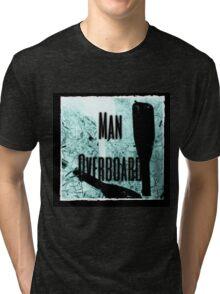 man overboard Tri-blend T-Shirt