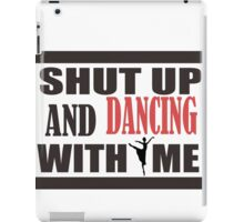 shut up and dancing with me iPad Case/Skin