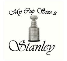 MY CUP SIZE IS STANLEY Art Print