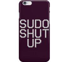 >sudo shut up iPhone Case/Skin