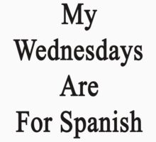 My Wednesdays Are For Spanish  by supernova23