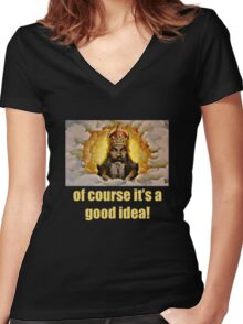 Of course it's a good idea Women's Fitted V-Neck T-Shirt