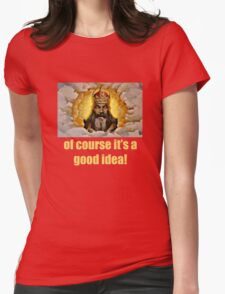 Of course it's a good idea Womens Fitted T-Shirt