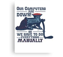 Our Computers are Down Canvas Print