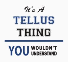 It's a TELLUS thing, you wouldn't understand !! by thinging