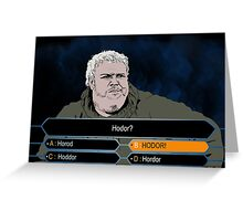 Who wants to be Hodor? Greeting Card