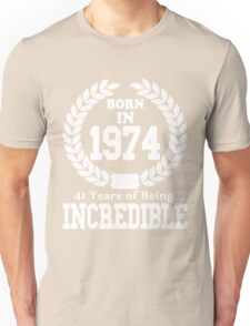 Born In 1974 41 Years Of Being Incredible Unisex T-Shirt