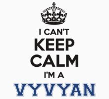 I cant keep calm Im a VYVYAN by icanting