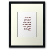 God is a comedian... (Amazing Sayings) Framed Print